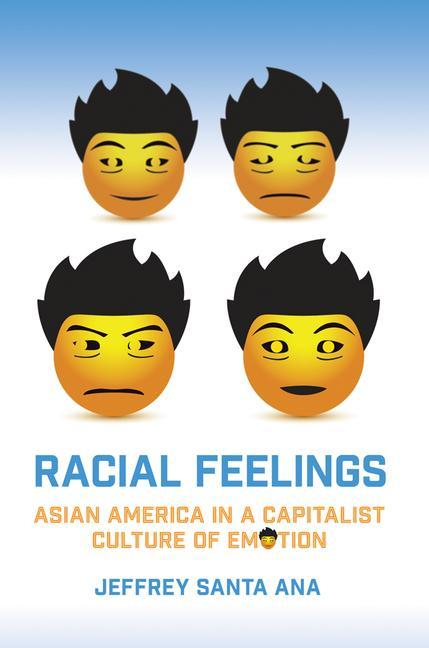 Racial Feelings: Asian America in a Capitalist Culture of Emotion als Taschenbuch