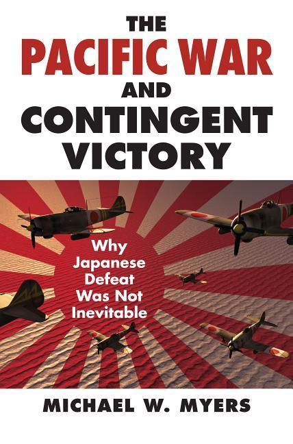 The Pacific War and Contingent Victory: Why Japanese Defeat Was Not Inevitable als Buch (gebunden)