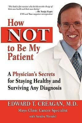 How Not to Be My Patient: A Physician's Secrets for Staying Healthy and Surviving Any Diagnosis als Taschenbuch