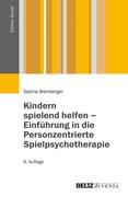 Kindern spielend helfen - Einführung in die Personzentrierte Spielpsychotherapie