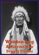 Wooden Leg: A Warrior Who Fought Custer