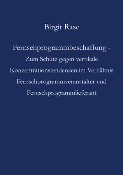 Fernsehprogrammbeschaffung - Zum Schutz gegen vertikale Konzentrationstendenzen im Verhältnis Fernsehprogrammveranstalter und Fernsehprogrammlieferant als Buch (kartoniert)