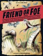Friend or Foe: The Whole Truth about Animals That People Love to Hate