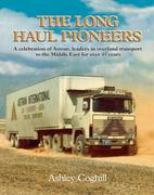 Long Haul Pioneers, The: A Celebration of Astran: Leaders in Overland Transport to the Middle East for Over 40 Years