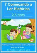 7 Comecando a Ler Historias : 2- 5 anos