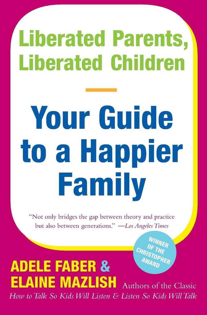 Liberated Parents, Liberated Children: Your Guide to a Happier Family als Taschenbuch