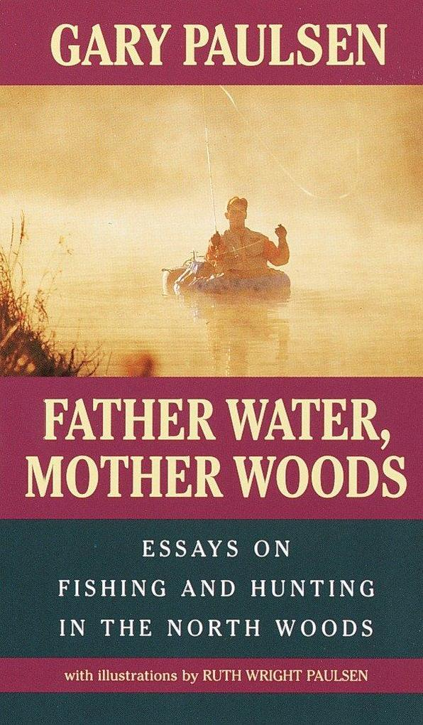 Father Water, Mother Woods: Essays on Fishing and Hunting in the North Woods als Taschenbuch