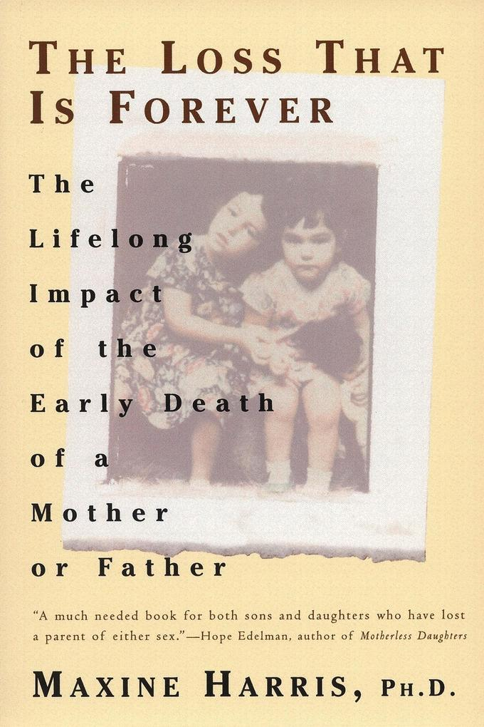 The Loss That Is Forever: The Lifelong Impact of the Early Death of a Mother or Father als Taschenbuch