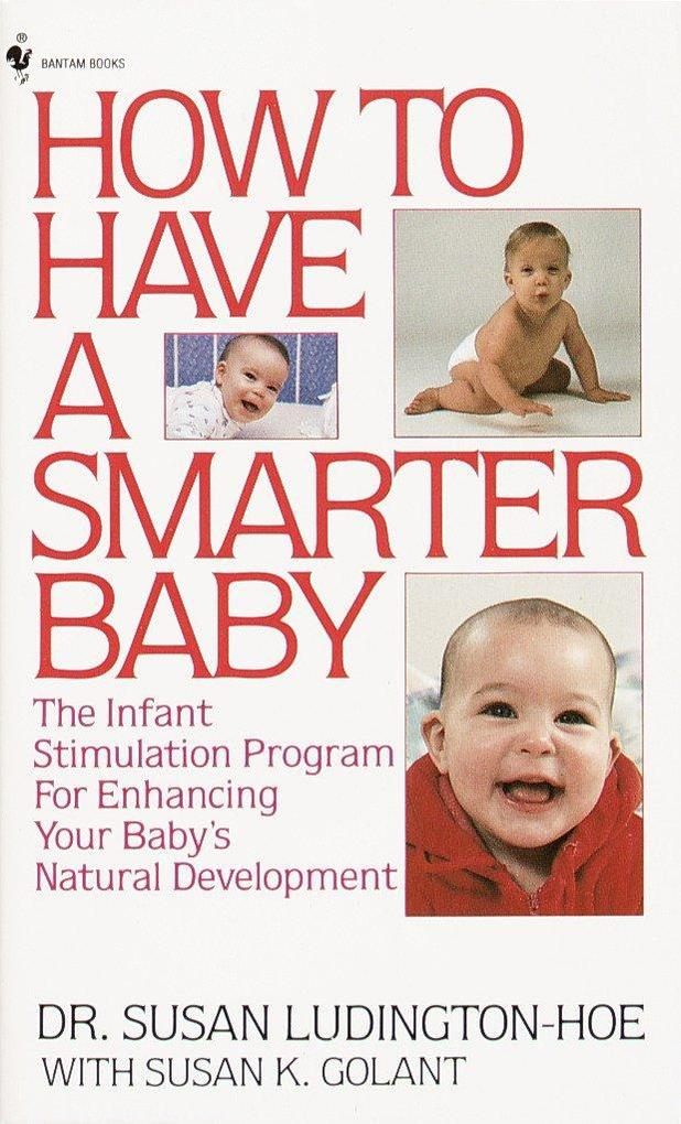 How to Have a Smarter Baby: The Infant Stimulation Program for Enhancing Your Baby's Natural Development als Taschenbuch