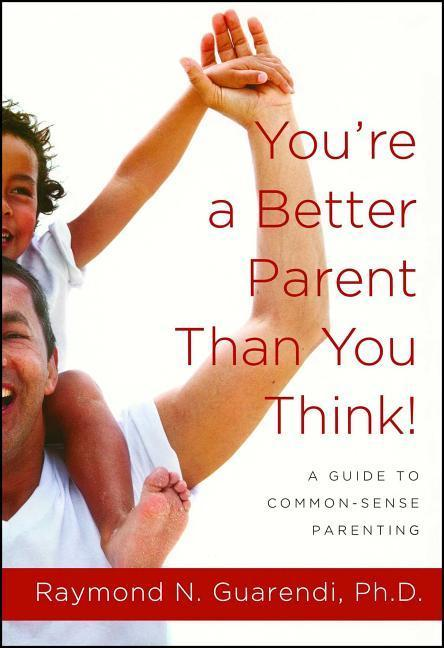 You're a Better Parent Than You Think!: A Guide to Common-Sense Parenting als Taschenbuch