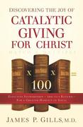 Discovering the Joy of Catalytic Giving - For Christ: Effective Stewardship - 100 to 1 Return for a Greater Harvest of Souls