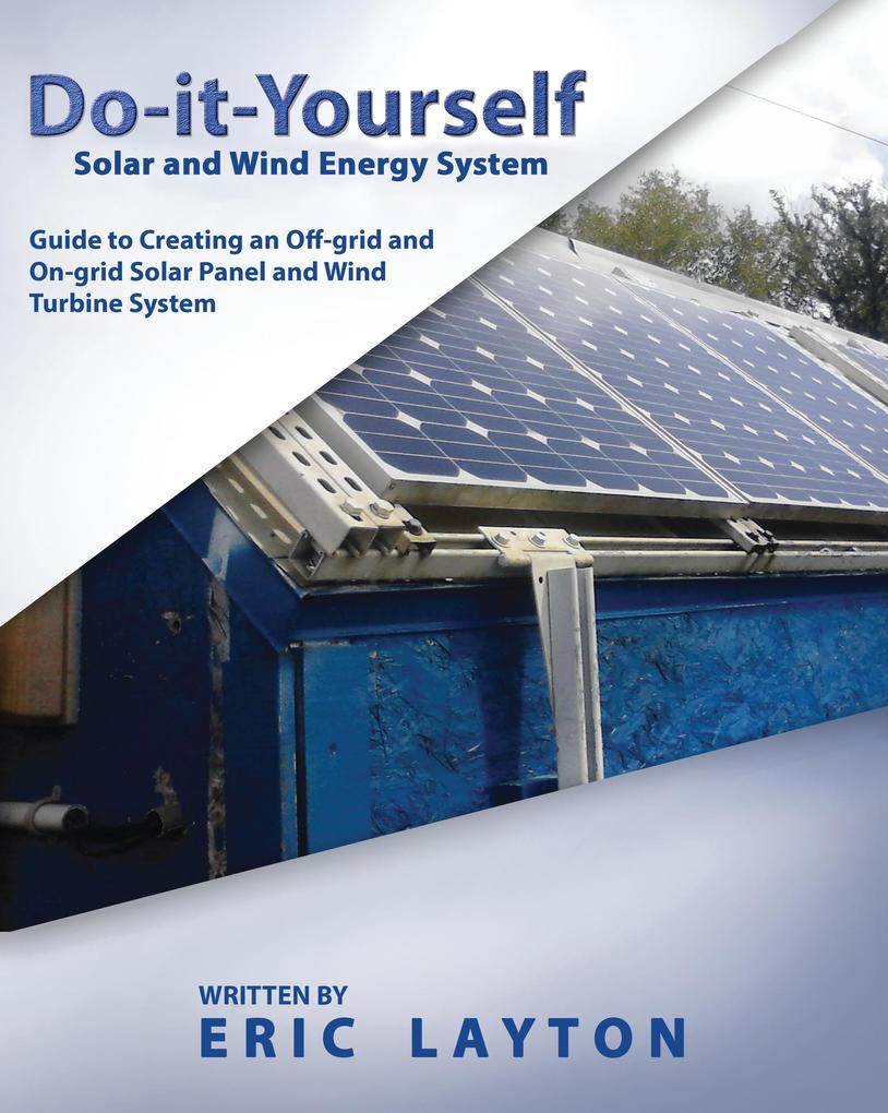 Do-it-Yourself Solar and Wind Energy System: DIY Off-grid and On-grid Solar Panel and Wind Turbine System als eBook epub