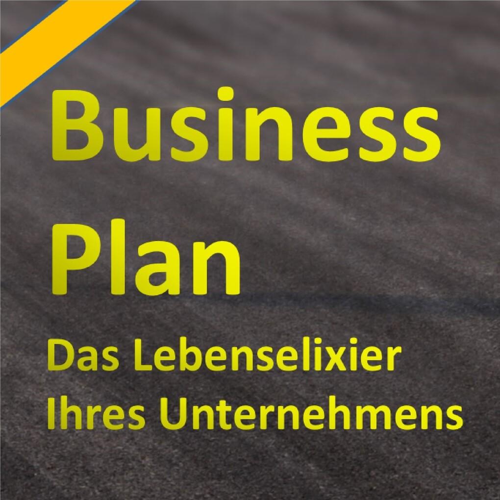 Der Businessplan - Das Lebenselixier Ihres Unternehmens als Hörbuch Download