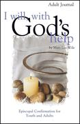 I Will, with God's Help Adult Journal: Episcopal Confirmation for Youth and Adults