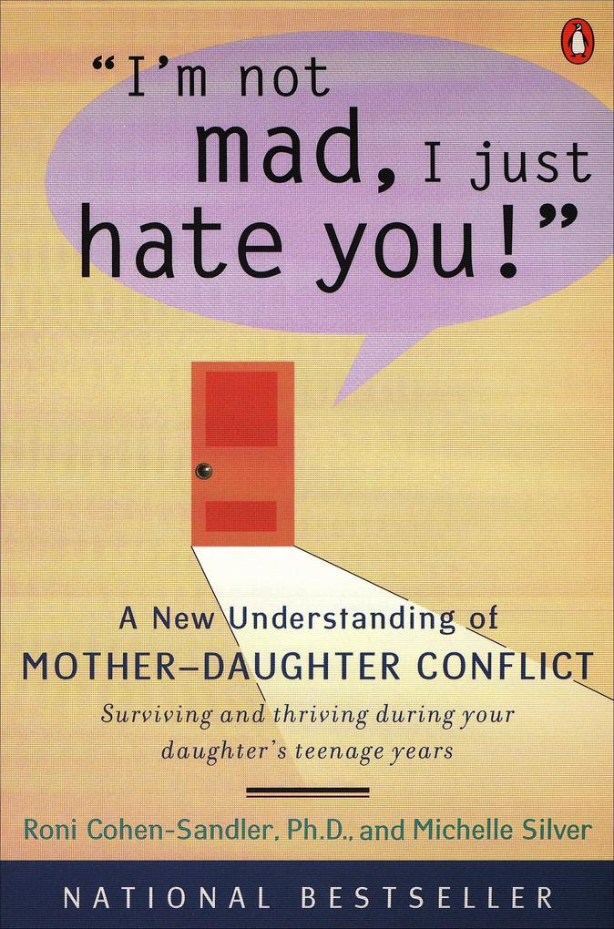 I'm Not Mad, I Just Hate You!: A New Understanding of Mother-Daughter Conflict als Taschenbuch