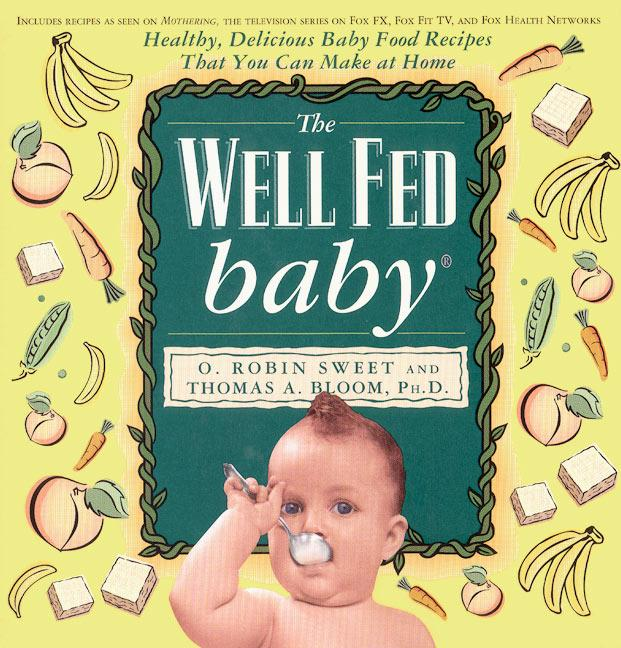 The Well Fed Baby: Healthy, Delicious Baby Food Recipes That You Can Make at Home als Taschenbuch