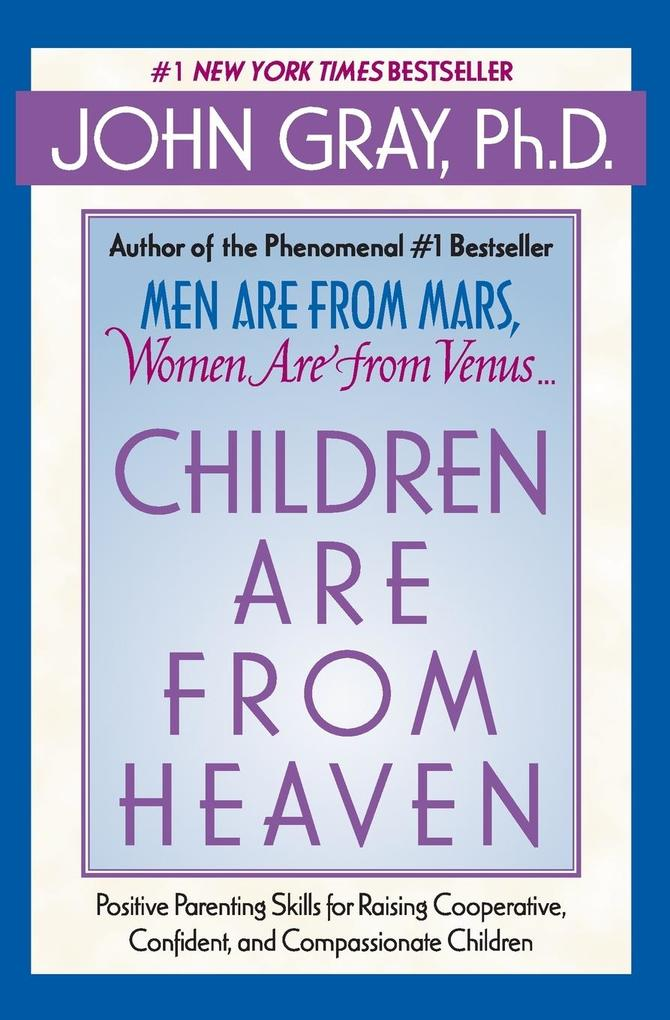 Children Are from Heaven: Positive Parenting Skills for Raising Cooperative, Confident, and Compassionate Children als Taschenbuch