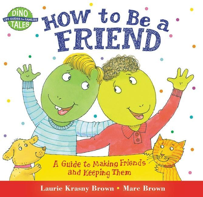 How to Be a Friend: A Guide to Making Friends and Keeping Them als Taschenbuch