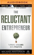 The Reluctant Entrepreneur: Turning Dreams Into Profits