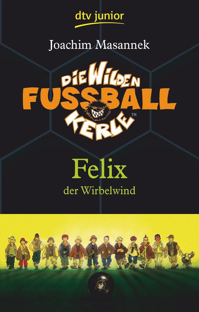 Die Wilden Fussballkerle 02. Felix der Wirbelwind als Taschenbuch