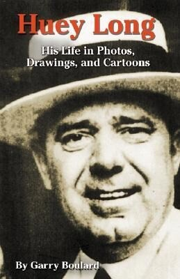 Huey Long: His Life in Photos, Drawings, and Cartoons als Buch (gebunden)