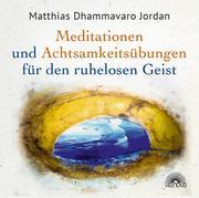 Mediationen und Achtsamkeitsübungen für den ruhelosen Geist