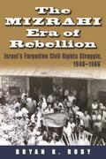 The Mizrahi Era of Rebellion: Israel's Forgotten Civil Rights Struggle 1948-1966