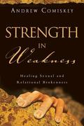 Strength in Weakness: Overcoming Sexual and Relational Brokenness