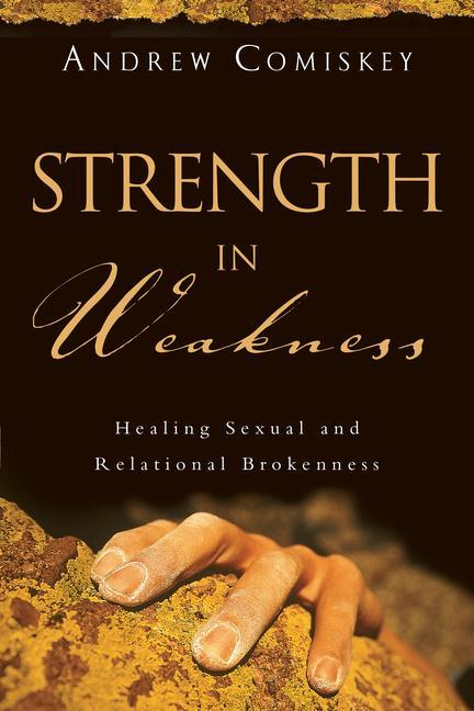 Strength in Weakness: Overcoming Sexual and Relational Brokenness als Taschenbuch