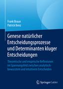 Genese natürlicher Entscheidungsprozesse und Determinanten kluger Entscheidungen