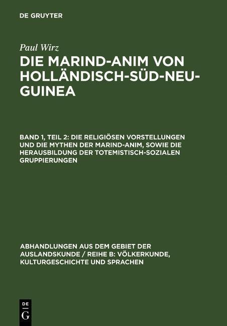Die religiösen Vorstellungen und die Mythen der Marind-anim, sowie die Herausbildung der totemistisch-sozialen Gruppierungen als eBook pdf