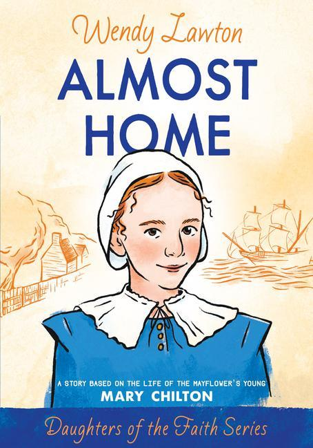 Almost Home: A Story Based on the Life of the Mayflower's Mary Chilton als Taschenbuch