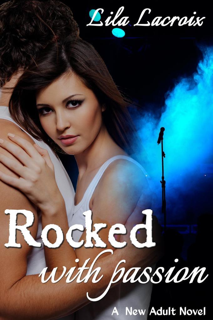 Rocked with Passion (A New Adult Rockstar Novel) als eBook epub