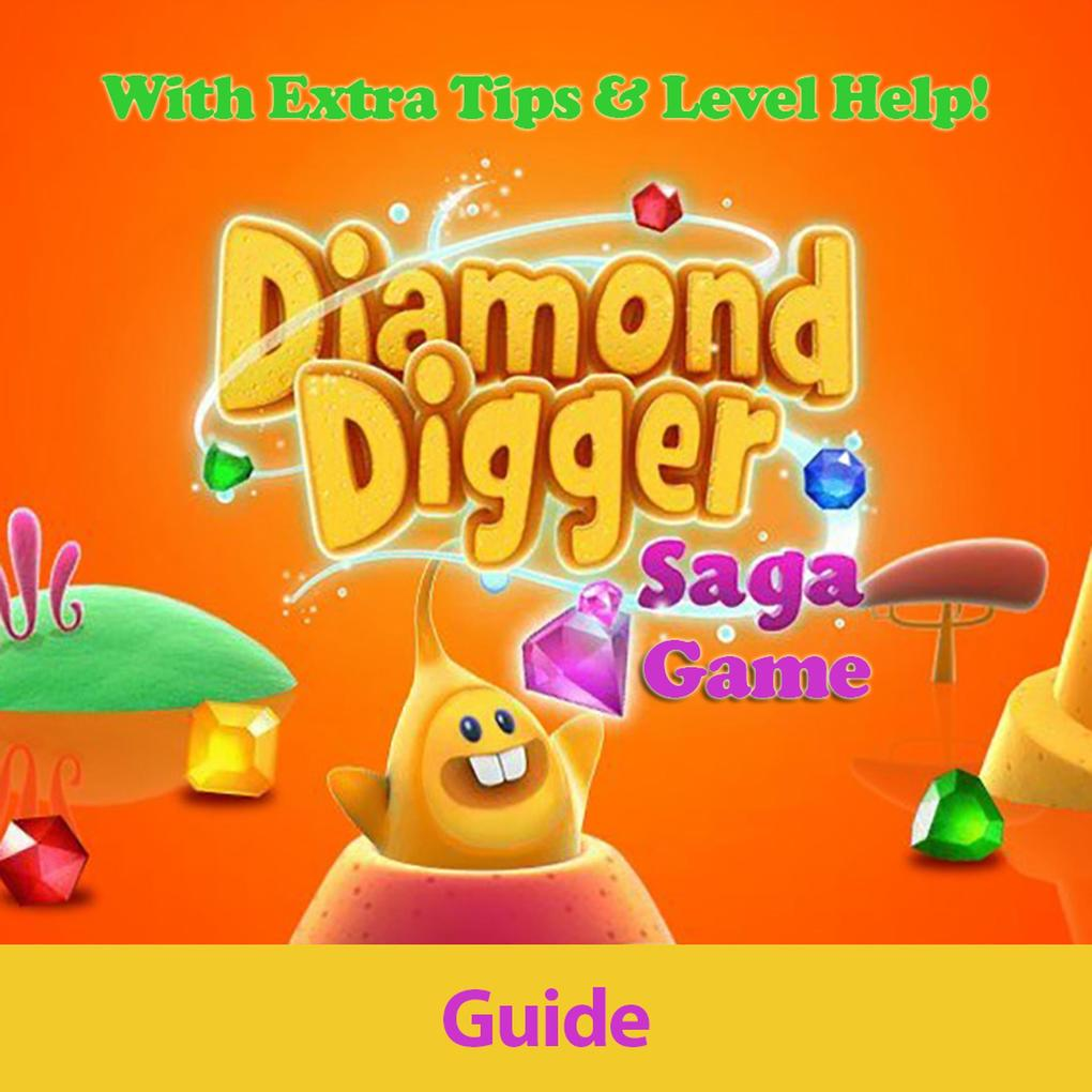 Diamond Digger Saga Game: Guide With Extra Tips & Level Help! als eBook epub
