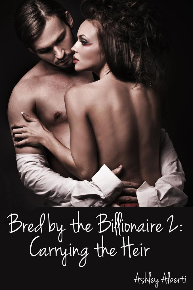 Bred by the Billionaire 2: Carrying the Heir als eBook epub