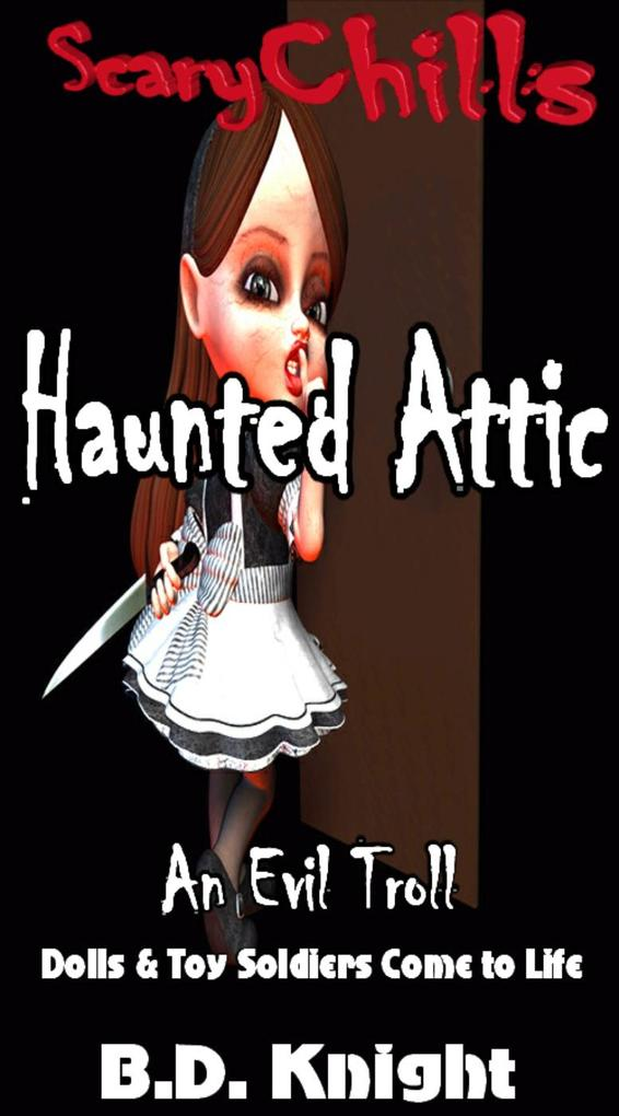 Haunted Attic: Dolls & Toy Soldiers Come to Life (Scary Chills, #2) als eBook epub