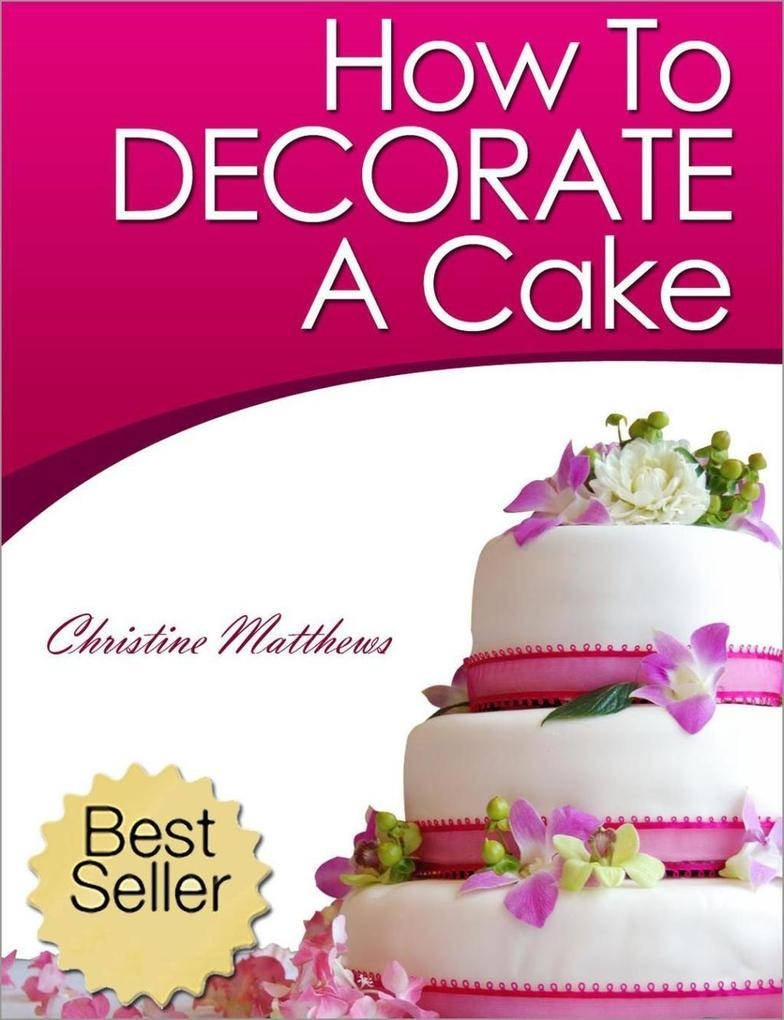 How To Decorate A Cake (Cake Decorating for Beginners, #1) als eBook epub