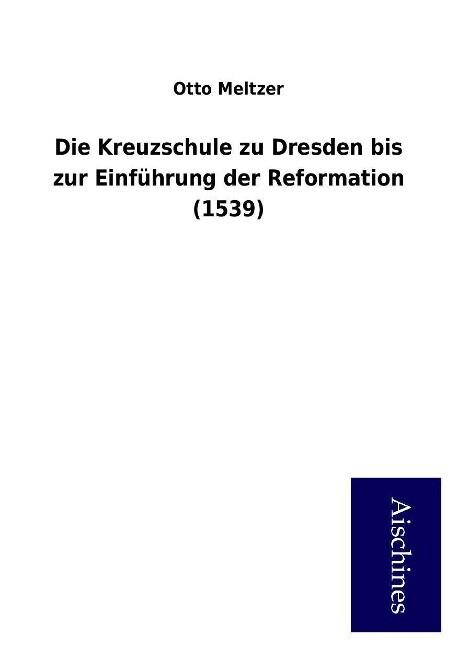 Die Kreuzschule zu Dresden bis zur Einführung der Reformation (1539) als Buch (gebunden)