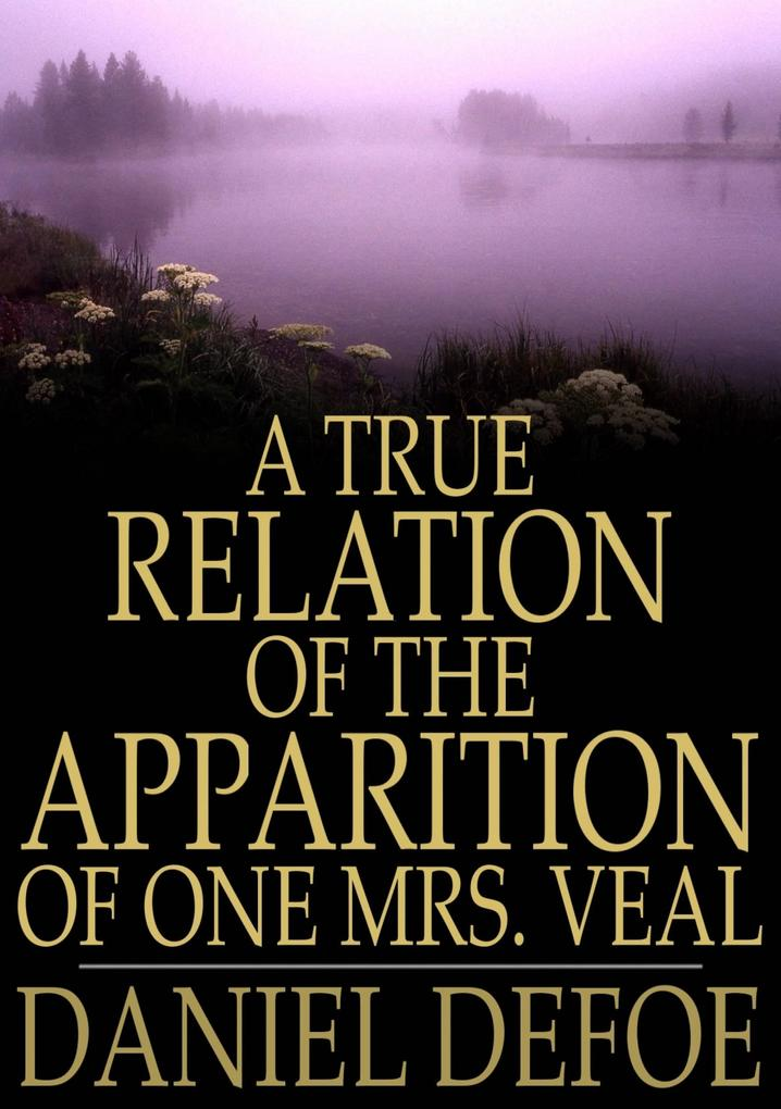 True Relation of the Apparition of One Mrs. Veal als eBook epub