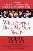 What Stories Does My Son Need: A Guide to Books and Movies That Build Character in Boys