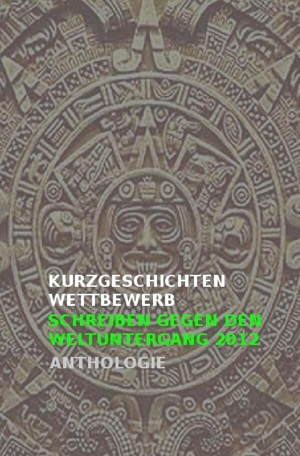 Kurzgeschichtenwettbewerb Schreiben gegen den Weltuntergang 2012 als Buch (kartoniert)