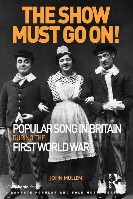 The Show Must Go On! Popular Song in Britain During the First World War als Buch (gebunden)