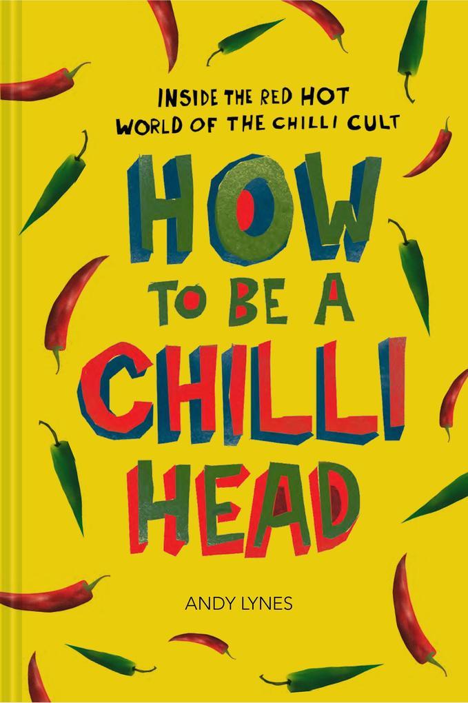 How to Be A Chilli Head als eBook epub
