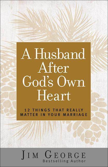 A Husband After God's Own Heart: 12 Things That Really Matter in Your Marriage als Taschenbuch