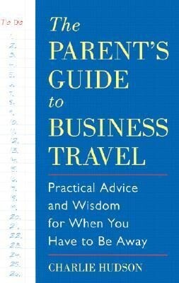 The Parent's Guide to Business Travel: Practical Advice and Wisdom for When You Have to Be Away als Taschenbuch