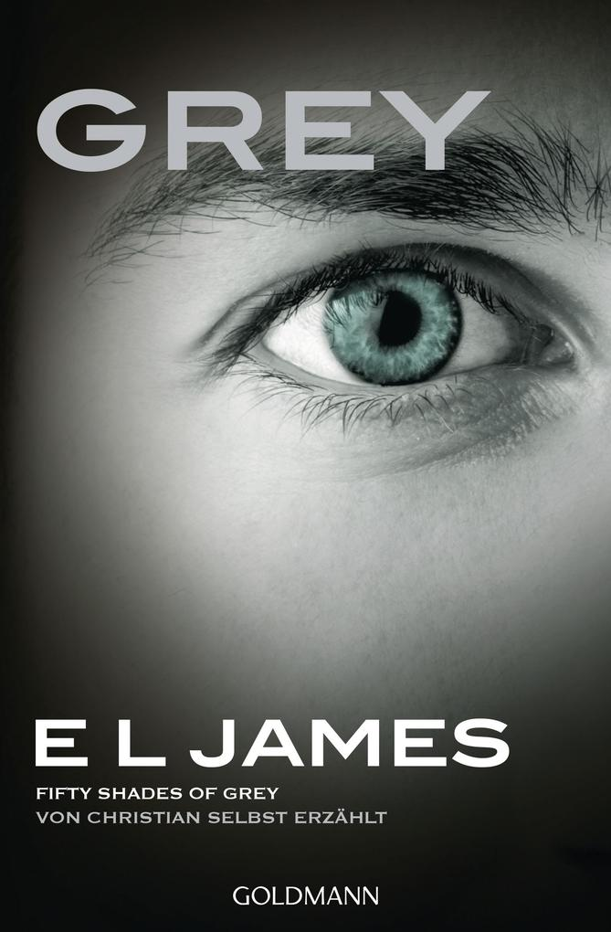 Grey - Fifty Shades of Grey von Christian selbst erzählt als eBook