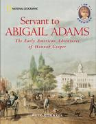 Servant to Abigail Adams: The Early Colonial Adventures of Hannah Cooper