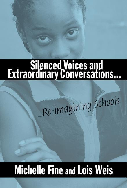 Silenced Voices and Extraordinary Conversations: Re-Imagining Schools als Taschenbuch