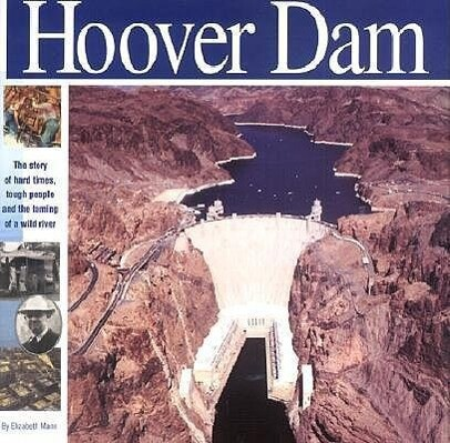 The Hoover Dam: The Story of Hard Times, Tough People and the Taming of a Wild River als Buch (gebunden)