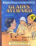 Gladys Aylward Daring to Trust (Heroes for Young Readers)